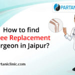 How to find knee replacement surgeon in Jaipur