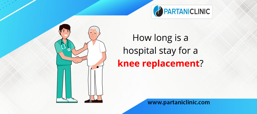 How long is a hospital stay for a knee replacement?