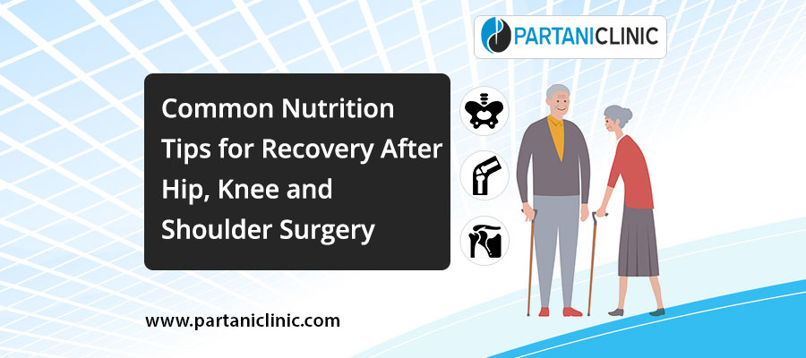 Common nutrition tips for recovery after hip, knee and shoulder replacement surgery