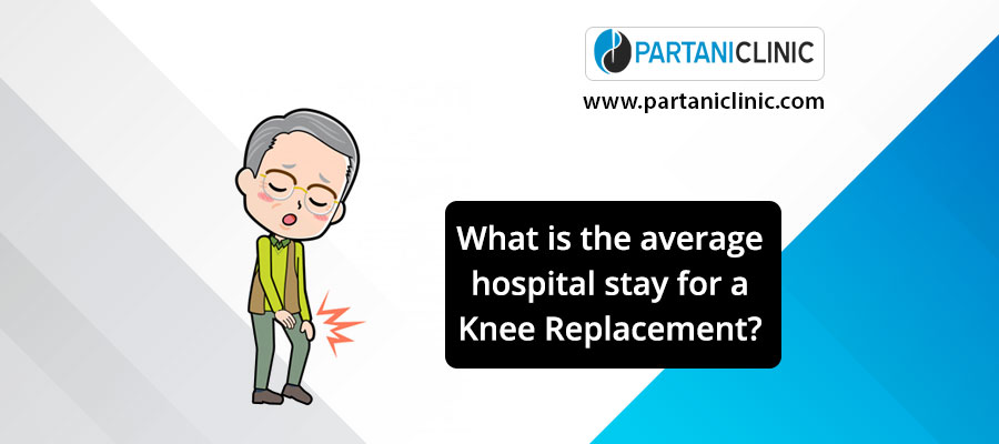 What is the average hospital stay for a knee replacement?