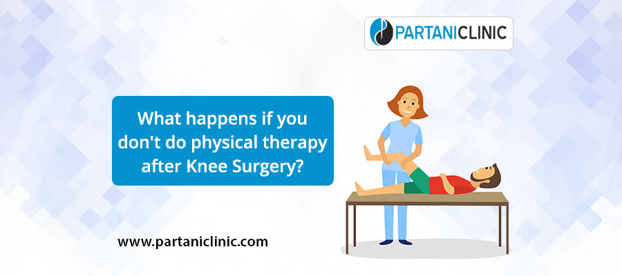 What happens if you don't do physical therapy after knee surgery?
